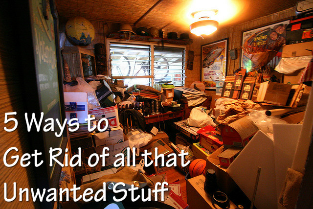 5 ways to get rid of unwanted stuff fast