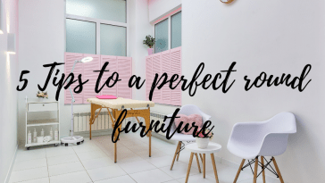 5 Tips to a perfect round furniture